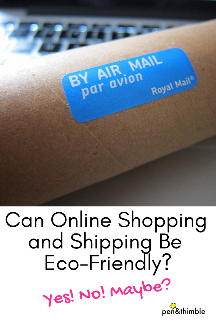 Can Online Shopping and Shipping Be Eco-Friendly? YOU can make it more so! #ecofriendlyliving #wastefreecurious #carbonemissionsoffsetting #penandthimble #sustainableshopping